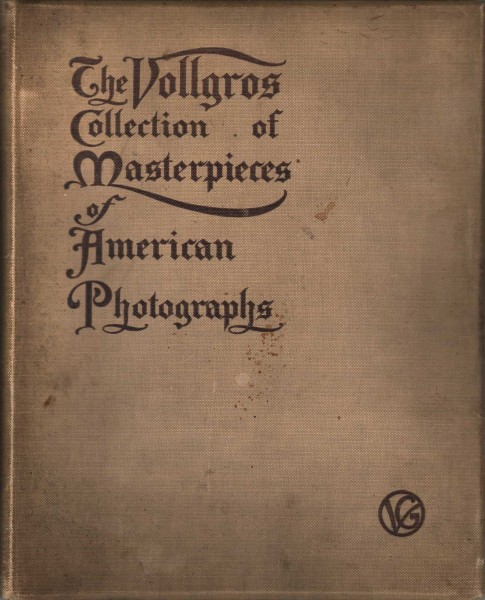 The Vollgros Collection of Masterpieces of American Photographs